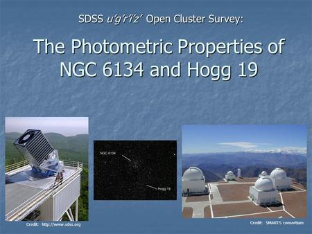 The Photometric Properties of NGC 6134 and Hogg 19 SDSS u'g'r'i'z' Open Cluster Survey: Credit:  Credit: SMARTS consortium.