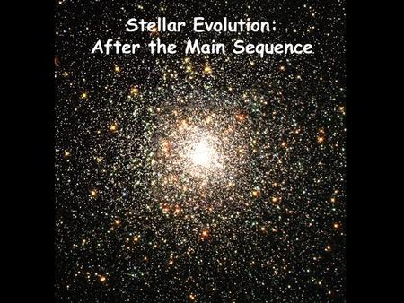 Stellar Evolution: After the Main Sequence. A star's lifetime on the main sequence is proportional to its mass divided by its luminosity The duration.