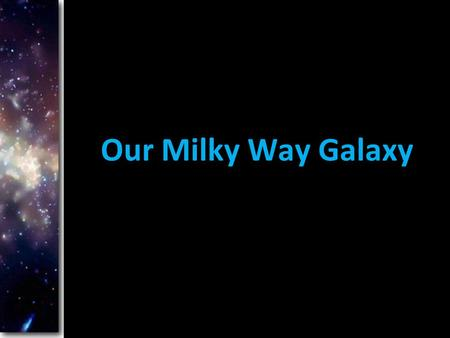 Our Milky Way Galaxy. The Milky Way Almost everything we see in the night sky belongs to the Milky Way. We see most of the Milky Way as a faint band of.