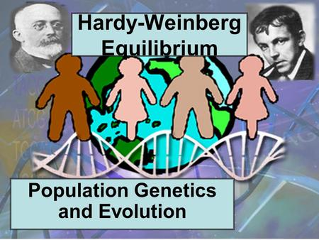 Hardy-Weinberg Equilibrium Population Genetics and Evolution.