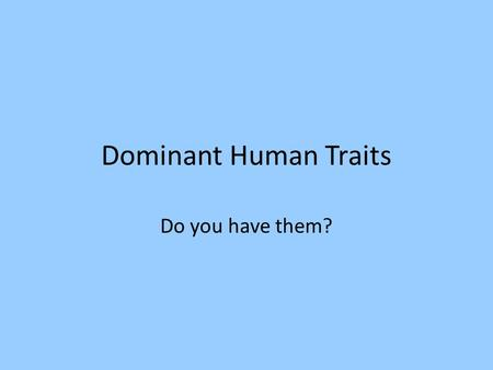 Dominant Human Traits Do you have them?.