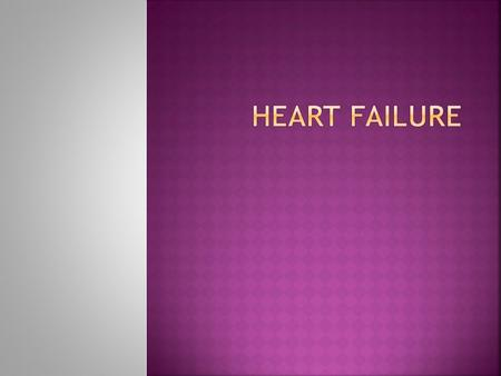  Discuss the possible causes of heart failure.  Distinguish left heart failure from right heart failure in terms of etiology and physiologic effects.