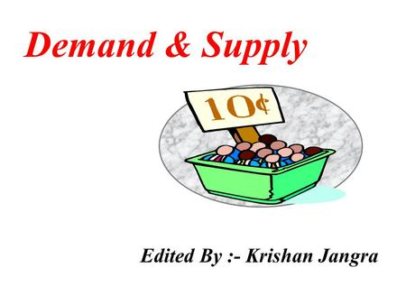 Demand & Supply Edited By :- Krishan Jangra MARKETS DEFINED MARKETS POTENTIAL SELLERS POTENTIAL BUYERS.