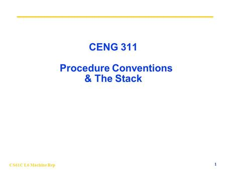 1 CS61C L6 Machine Rep CENG 311 Procedure Conventions & The Stack.