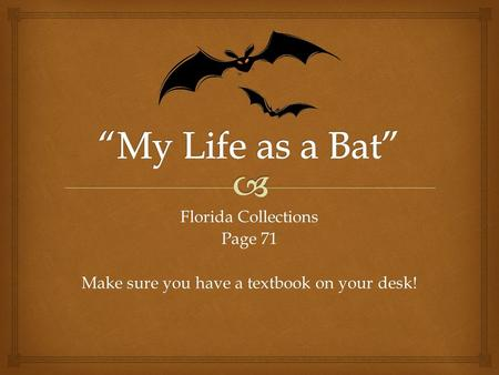 Florida Collections Page 71 Make sure you have a textbook on your desk!