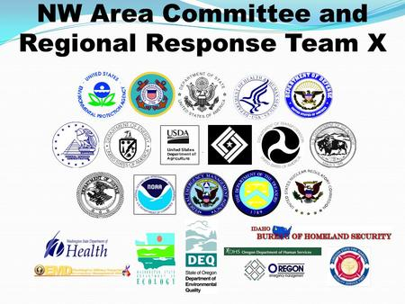 NW Area Committee and Regional Response Team X. What is an Area Committee? Interagency group charged with pre-planning for oil spills Comprised of any.