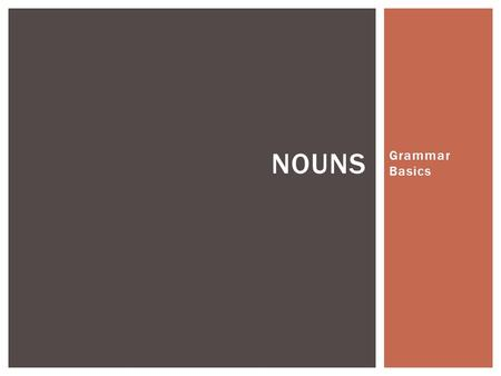 Grammar Basics NOUNS. Nouns are the names of people, places or things. A common noun is the name of any usual thing like a table, a chair, a house, an.