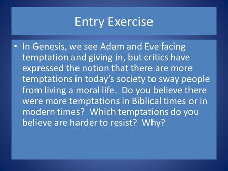 Entry Exercise In Genesis, we see Adam and Eve facing temptation and giving in, but critics have expressed the notion that there are more temptations in.