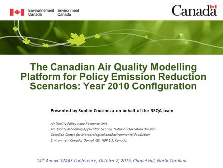 The Canadian Air Quality Modelling Platform for Policy Emission Reduction Scenarios: Year 2010 Configuration Presented by Sophie Cousineau on behalf of.