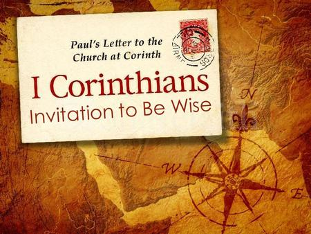 Invitation to Be Wise. Theme Scripture 1 Corinthians 6-8 6 We do, however, speak a message of wisdom among the mature, but not the wisdom of this age.