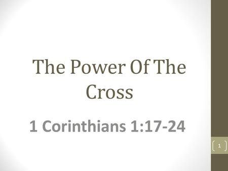 The Power Of The Cross 1 Corinthians 1:17-24.