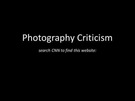 Photography Criticism search CNN to find this website: