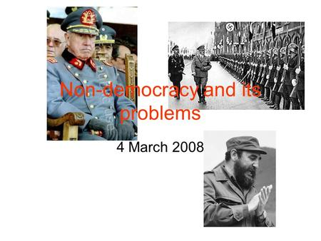 Non-democracy and its problems 4 March 2008. Review 2 related ways of thinking about democracy (and non- democracy) –Substantive: As whatever set of institutions.