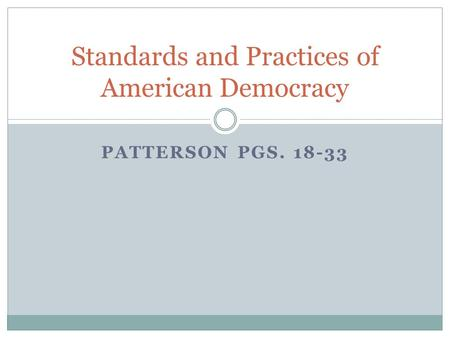 PATTERSON PGS. 18-33 Standards and Practices of American Democracy.