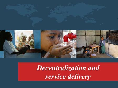 Decentralization and service delivery. The problem Disappointing health and education outcomes, especially for poor people.