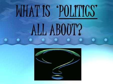 WHAT IS 'POLITICS' ALL ABOUT?. Democracy In a democracy, the government is elected by the people. Everyone who is eligible to vote has a chance to have.