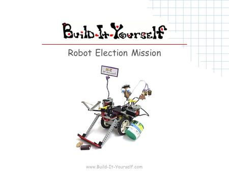 Www.Build-It-Yourself.com Robot Election Mission.