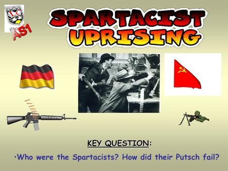 KEY QUESTION KEY QUESTION: Who were the Spartacists? How did their Putsch fail?