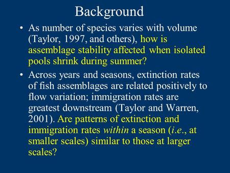 Background As number of species varies with volume (Taylor, 1997, and others), how is assemblage stability affected when isolated pools shrink during summer?