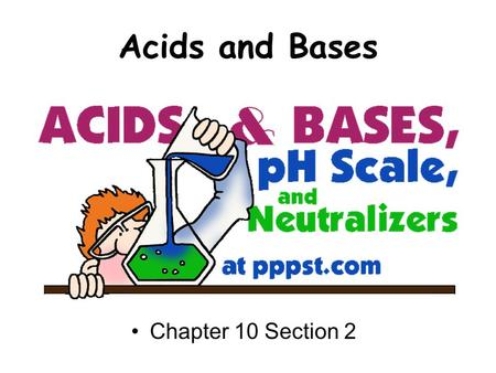 Acids and Bases Chapter 10 Section 2. Acids and Their Properties Acids have a sour taste. Acids are corrosive. Acids turn blue litmus paper red. Acids.