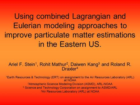 Using combined Lagrangian and Eulerian modeling approaches to improve particulate matter estimations in the Eastern US. Ariel F. Stein 1, Rohit Mathur.