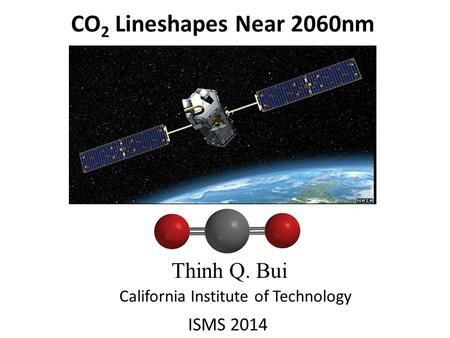 CO 2 Lineshapes Near 2060nm Thinh Q. Bui California Institute of Technology ISMS 2014.