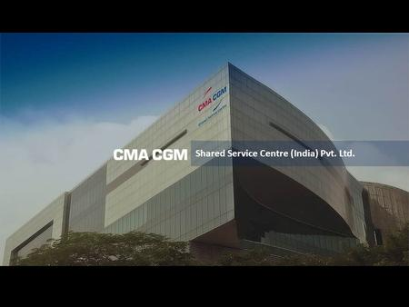 Shared Service Centre (India) Pvt. Ltd.. CMA CGM Shared Service Centre India Pvt Ltd: We are pleased to introduce us as CMA CGM Shared Service Centre.
