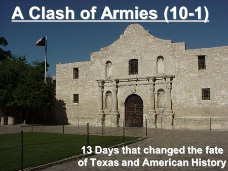A Clash of Armies (10-1) 13 Days that changed the fate of Texas and American History.