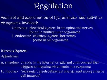 Regulation  control and coordination of life functions and activities  2 systems involved: 1. nervous- electrical system, brain,spine and nerves found.