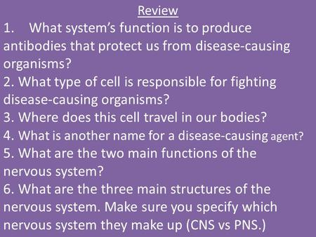 Review 1.What system's function is to produce antibodies that protect us from disease-causing organisms? 2. What type of cell is responsible for fighting.