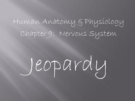 Human Anatomy & Physiology Chapter 9: Nervous System Jeopardy.