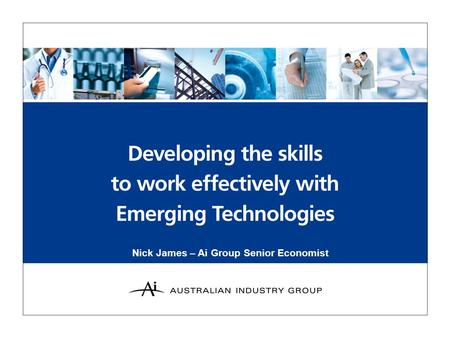Nick James – Ai Group Senior Economist. Introduction In late 2008, Ai Group conducted a survey to identify how Australian firms source the skills to work.