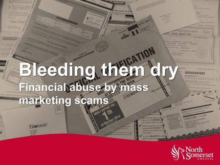 Bleeding them dry Financial abuse by mass marketing scams.