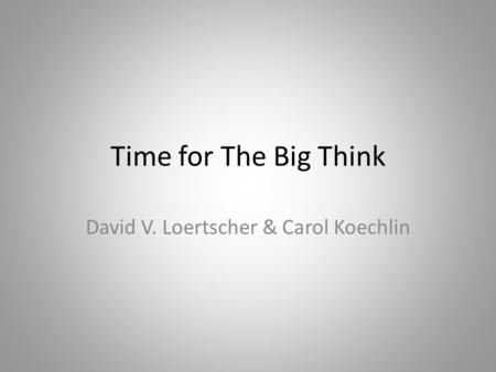 Time for The Big Think David V. Loertscher & Carol Koechlin.