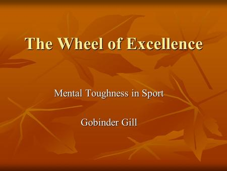 The Wheel of Excellence Mental Toughness in Sport Gobinder Gill.