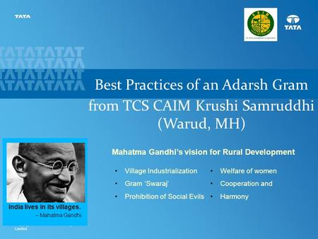 1 Copyright © 2011 Tata Consultancy Services Limited Best Practices of an Adarsh Gram from TCS CAIM Krushi Samruddhi (Warud, MH) India lives in its villages.