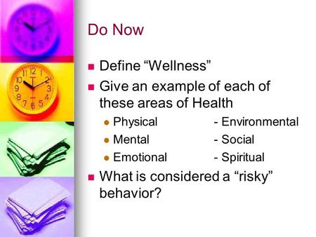 "Do Now Define ""Wellness"" Give an example of each of these areas of Health Physical- Environmental Mental- Social Emotional- Spiritual What is considered."