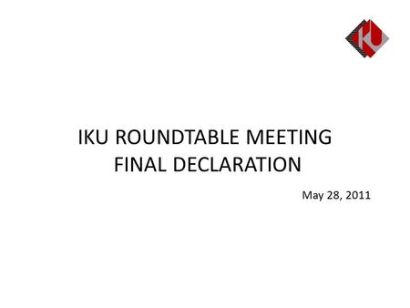 IKU ROUNDTABLE MEETING FINAL DECLARATION May 28, 2011.