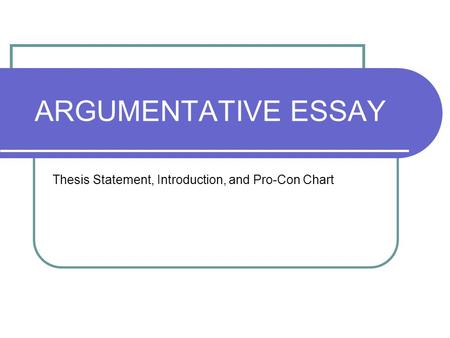 argumentative essay ppt  argumentative essay thesis statement introduction and pro con chart