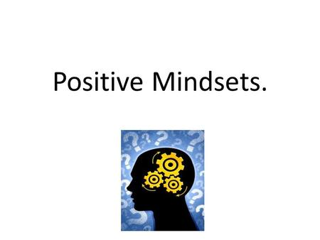 Positive Mindsets.. Born Smart? Are we born smart or stupid? Is intelligence fixed from birth? Do we have 'built-in' talents as a baby? Or… do talents,