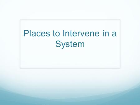 Places to Intervene in a System. Is the Economy a Complex System? What is a system? What is a complex system?