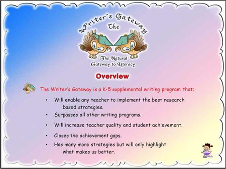 The Writer's Gateway is a K-5 supplemental writing program that: Surpasses all other writing programs. Will increase teacher quality and student achievement.