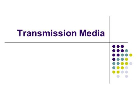 Transmission Media. Characteristics to consider for Media Selection Throughput Cost Installation Maintenance Obsolescence vs bleeding edge Support Life.