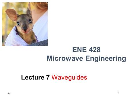 1 RS ENE 428 Microwave Engineering Lecture 7 Waveguides.