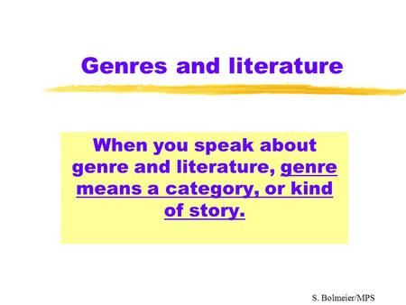 Genres and literature When you speak about genre and literature, genre means a category, or kind of story. S. Bolmeier/MPS.