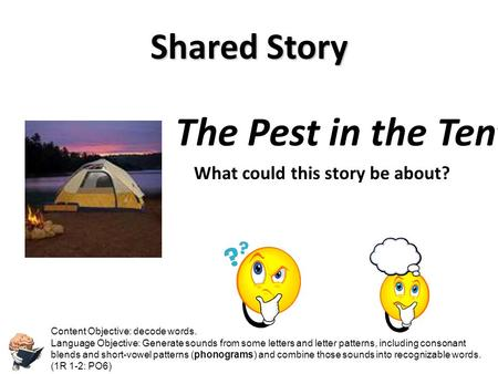 Shared Story The Pest in the Tent What could this story be about? Content Objective: students will use pre-reading strategies to make predictions about.