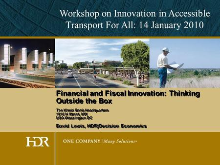 Financial and Fiscal Innovation: Thinking Outside the Box The World Bank Headquarters 1818 H Street, NW USA-Washington DC David Lewis, HDR|Decision Economics.