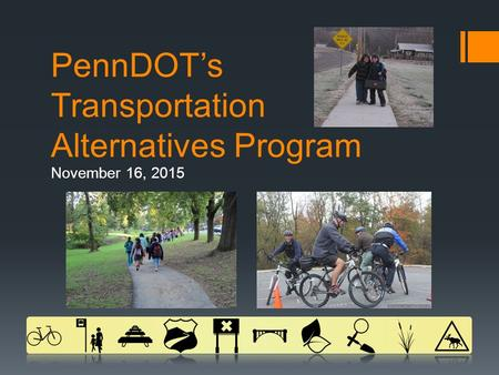 PennDOT's Transportation Alternatives Program November 16, 2015.