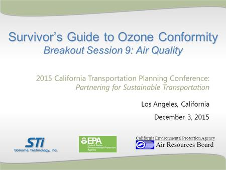 Survivor's Guide to Ozone Conformity Breakout Session 9: Air Quality 2015 California Transportation Planning Conference: Partnering for Sustainable Transportation.