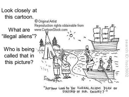 "Look closely at this cartoon. What are ""illegal aliens""? Who is being called that in this picture?"